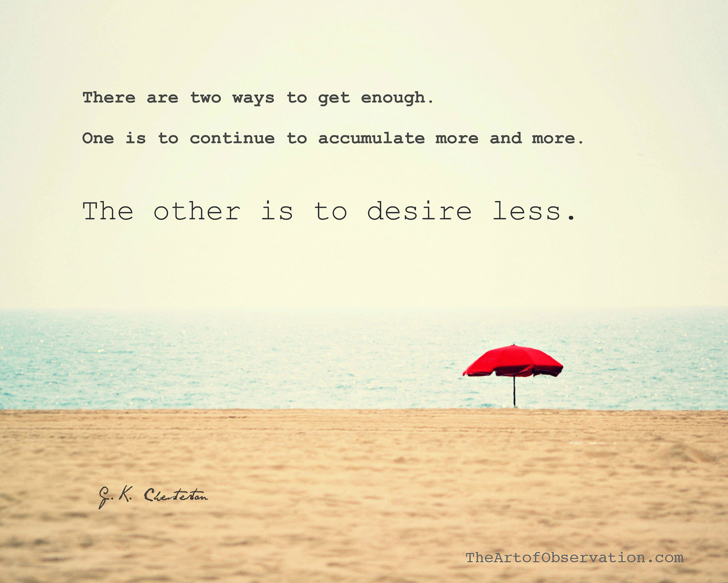 beach with umbrella and G.K Chesterton quote. There are two ways to get enough. One is to accumulate more and more. The other is to desire less.